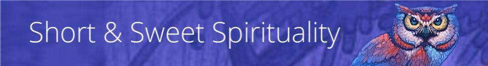 Short & Sweet Spirituality